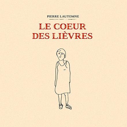 Le coeur des lièvres - Pierre Lautomne